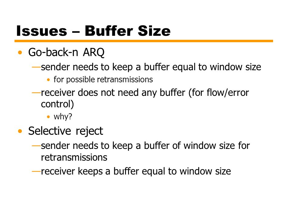 Issues – Buffer Size Go-back-n ARQ Selective reject