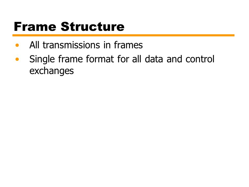 Frame Structure All transmissions in frames