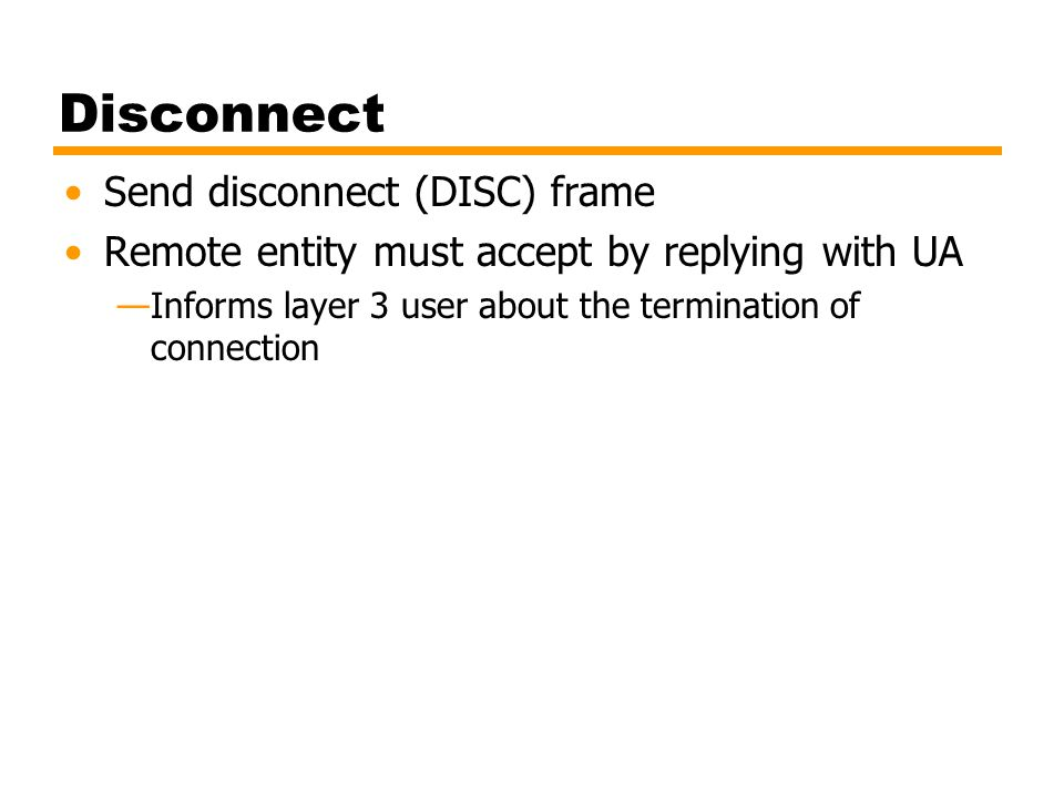 Disconnect Send disconnect (DISC) frame