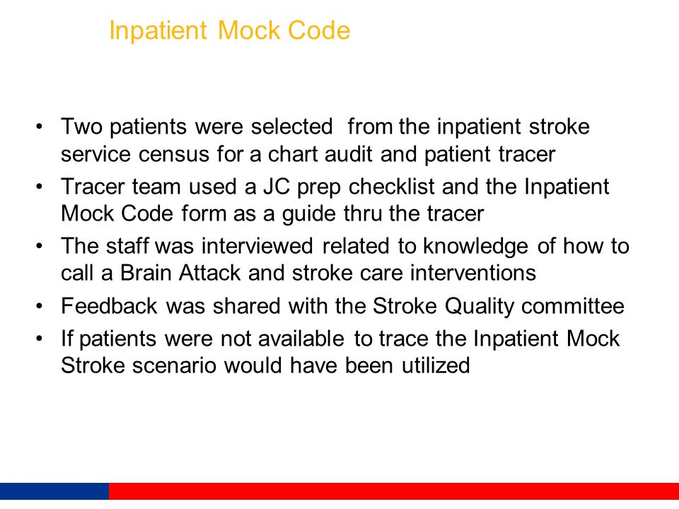 Inpatient Mock Code Two patients were selected from the inpatient stroke service census for a chart audit and patient tracer.