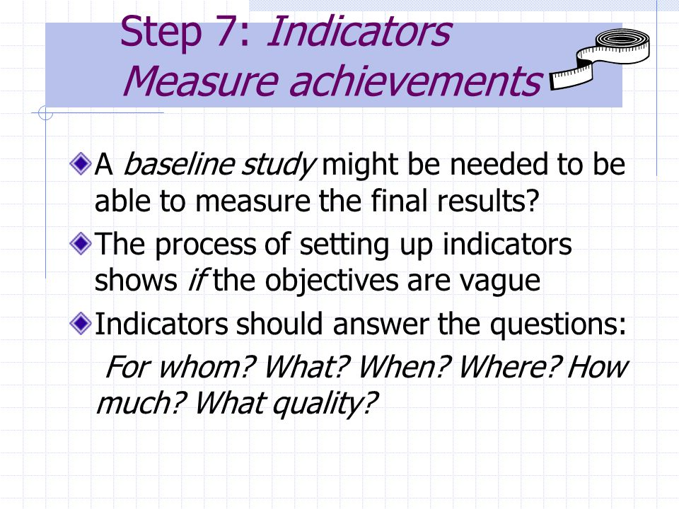 Step 7: Indicators Measure achievements