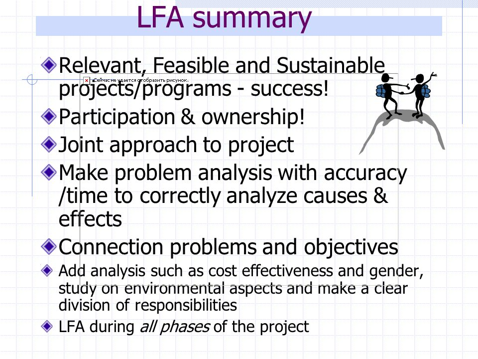 LFA summary Relevant, Feasible and Sustainable projects/programs - success! Participation & ownership!