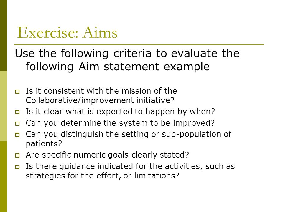 Exercise: Aims Use the following criteria to evaluate the following Aim statement example.