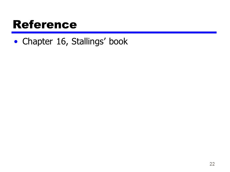 Reference Chapter 16, Stallings' book