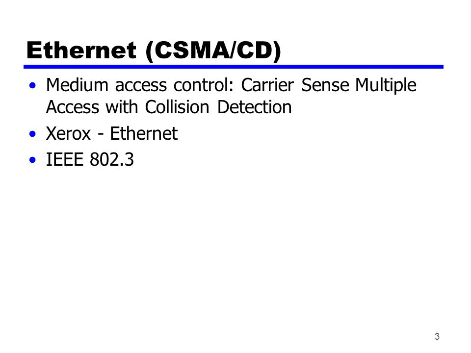 Ethernet (CSMA/CD) Medium access control: Carrier Sense Multiple Access with Collision Detection. Xerox - Ethernet.