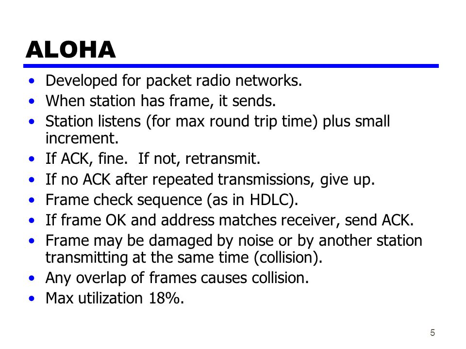 ALOHA Developed for packet radio networks.