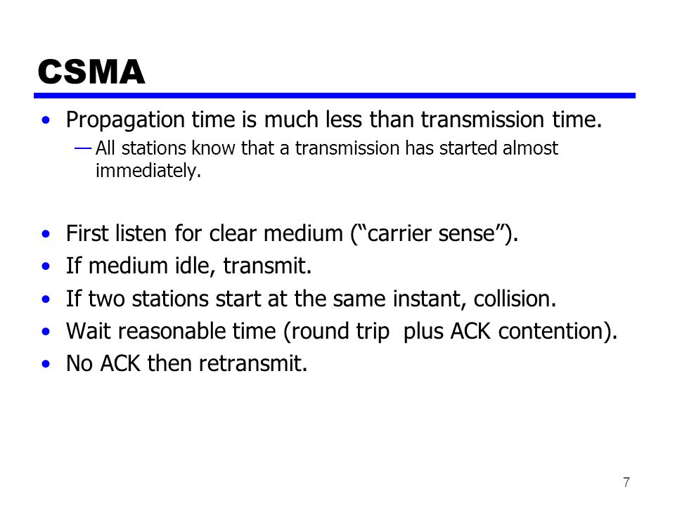 CSMA Propagation time is much less than transmission time.