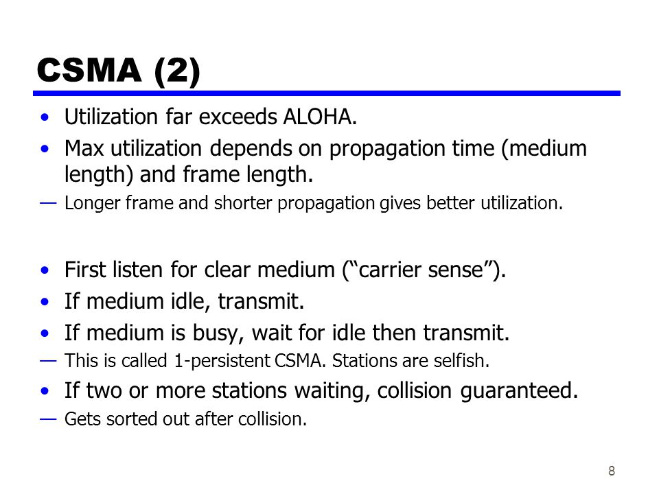 CSMA (2) Utilization far exceeds ALOHA.