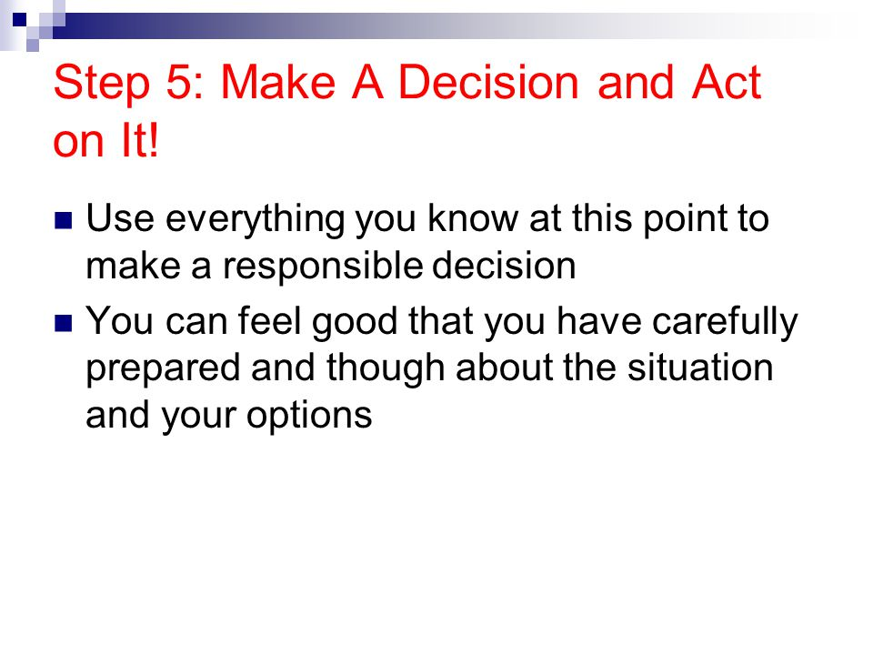 Step 5: Make A Decision and Act on It!