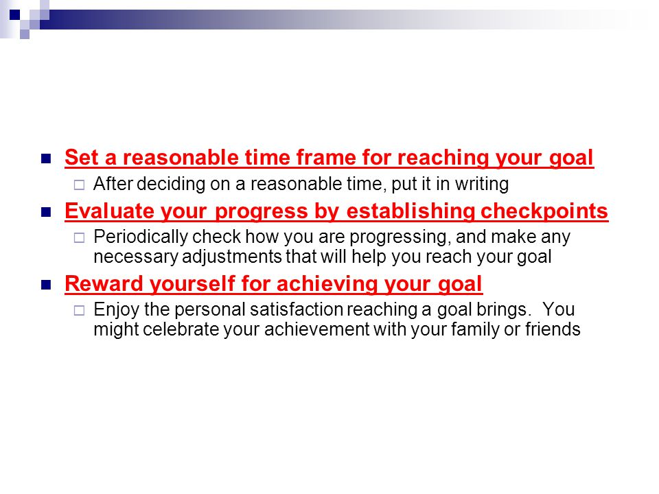Set a reasonable time frame for reaching your goal