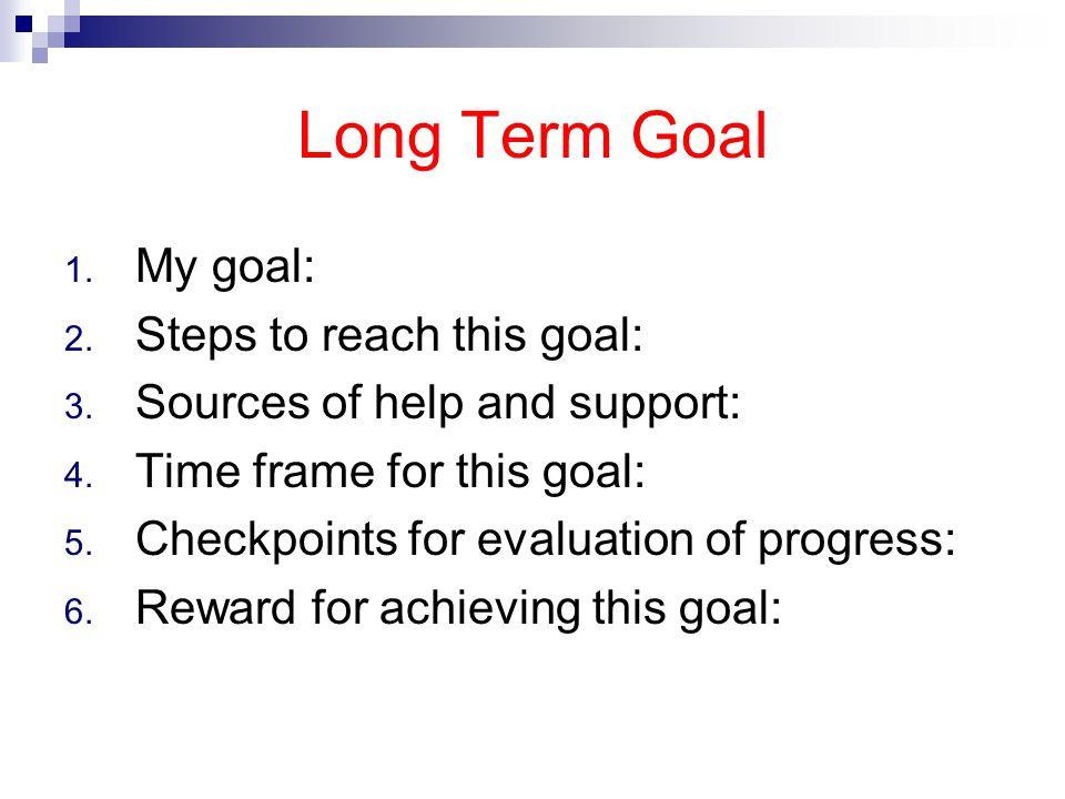 Long Term Goal My goal: Steps to reach this goal: