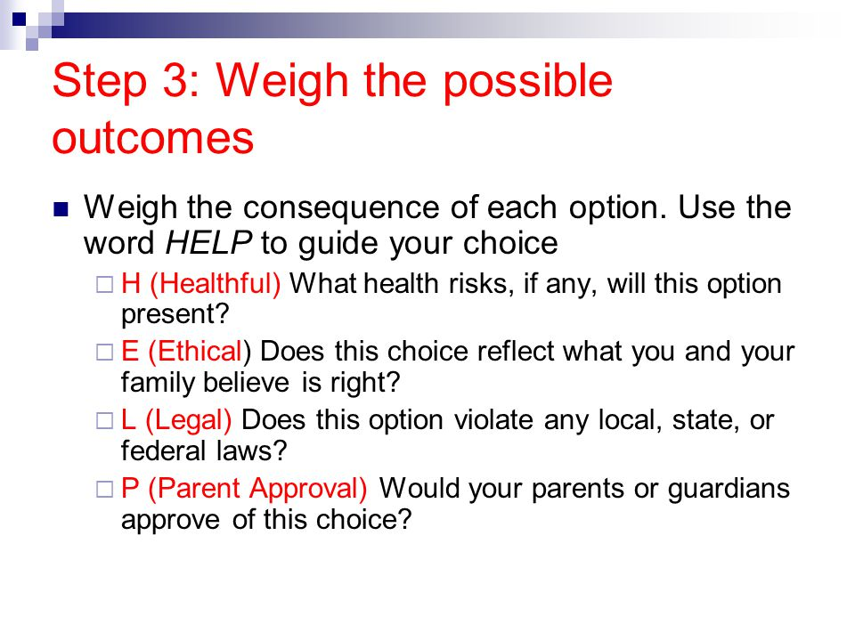 Step 3: Weigh the possible outcomes