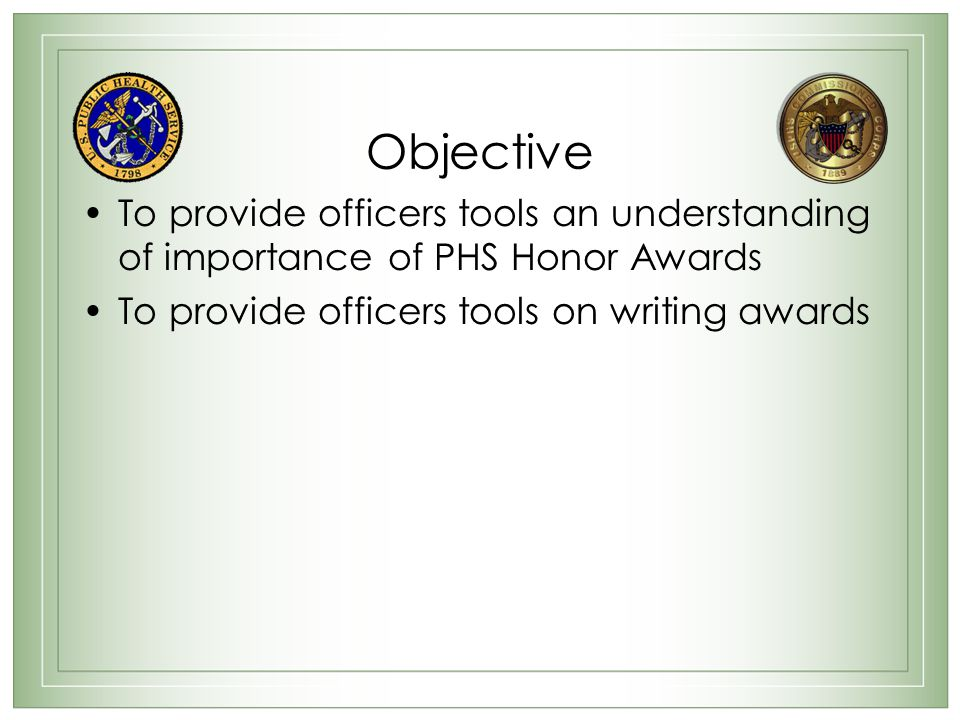 Objective To provide officers tools an understanding of importance of PHS Honor Awards.
