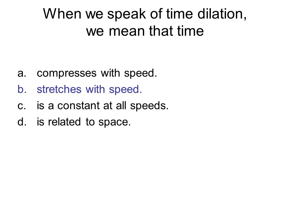 When we speak of time dilation, we mean that time