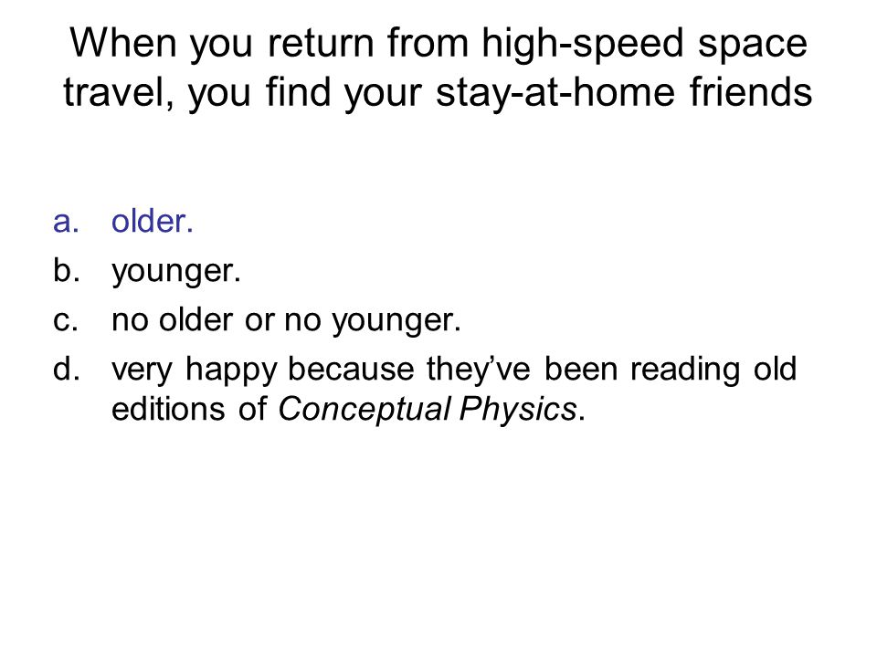 When you return from high-speed space travel, you find your stay-at-home friends