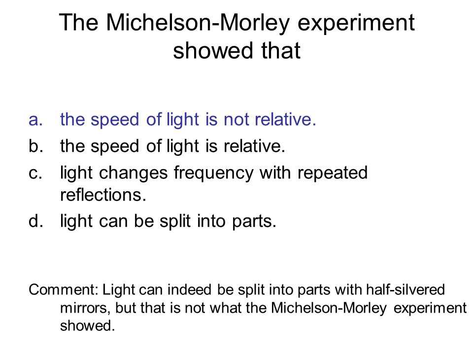 The Michelson-Morley experiment showed that