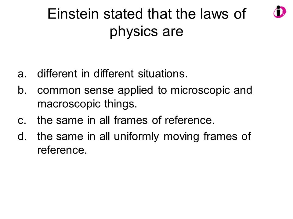 Einstein stated that the laws of physics are
