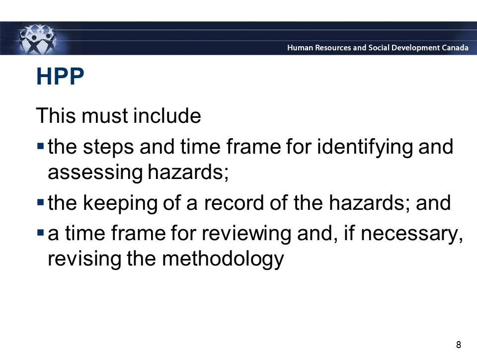 HPP This must include. the steps and time frame for identifying and assessing hazards; the keeping of a record of the hazards; and.