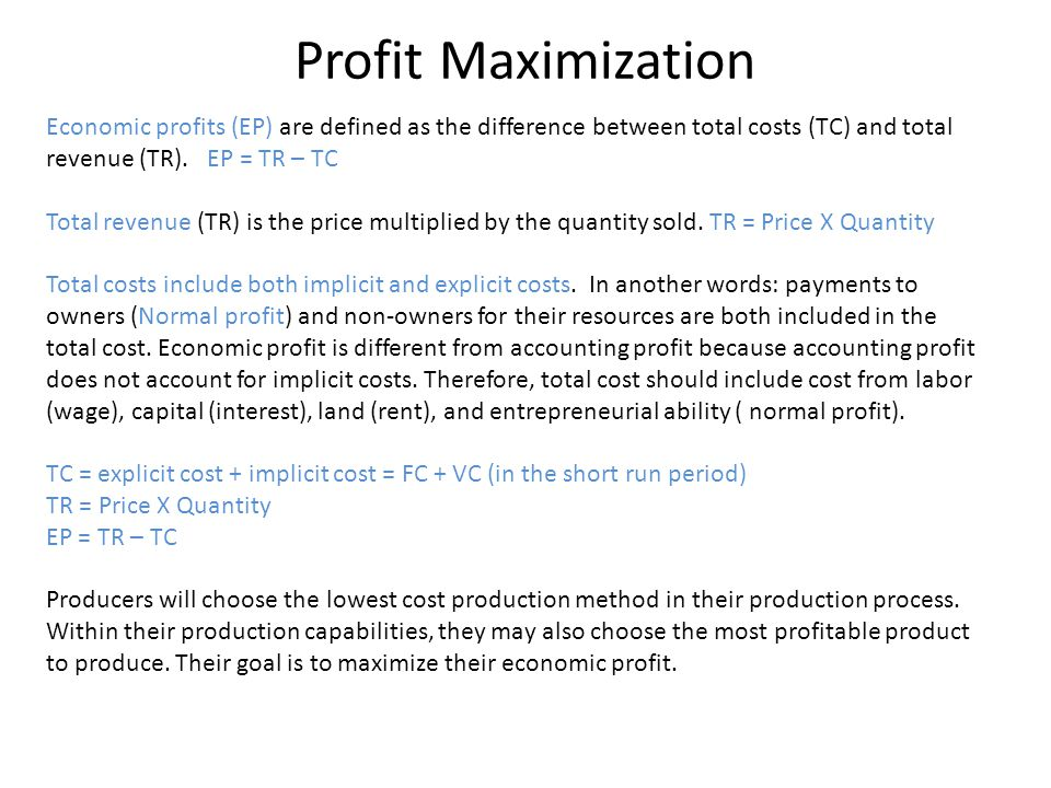 Profit Maximization Economic profits (EP) are defined as the difference between total costs (TC) and total revenue (TR). EP = TR – TC.