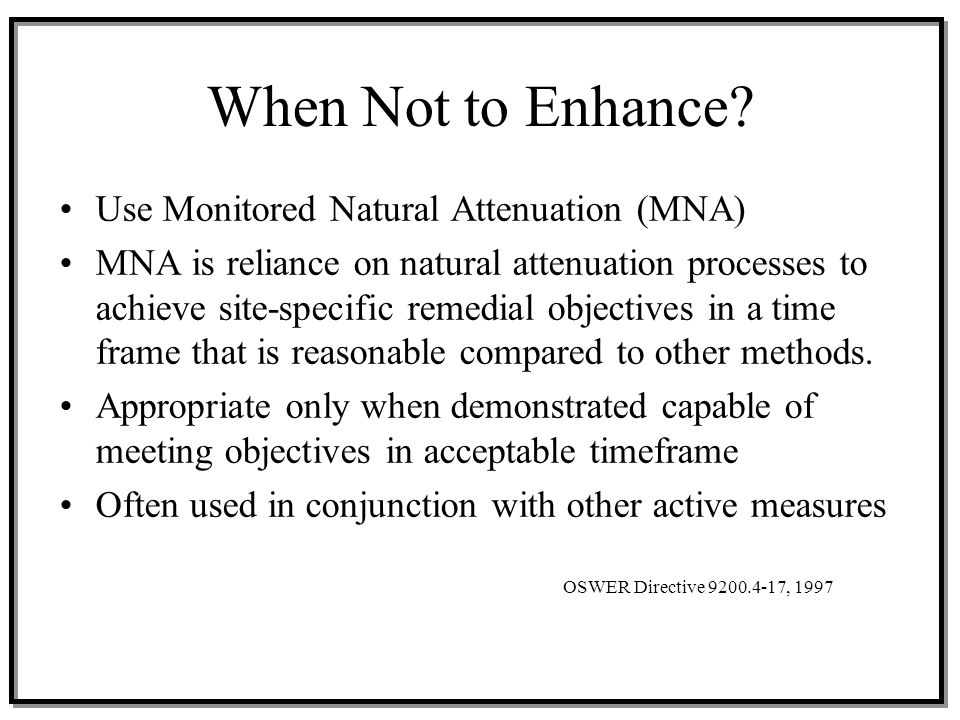 When Not to Enhance Use Monitored Natural Attenuation (MNA)