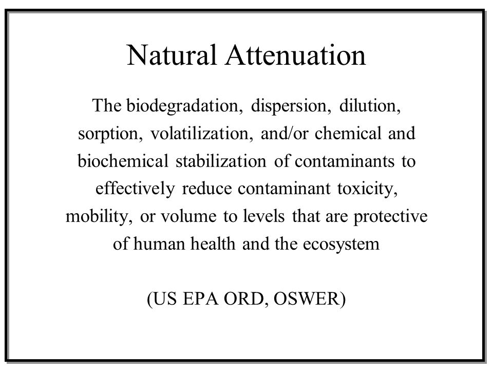 Natural Attenuation The biodegradation, dispersion, dilution,