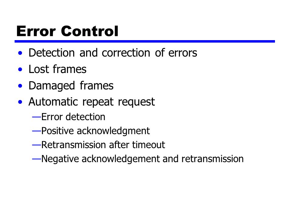 Error Control Detection and correction of errors Lost frames