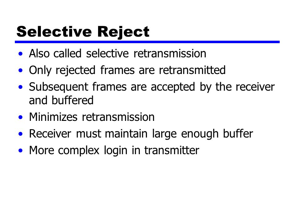 Selective Reject Also called selective retransmission