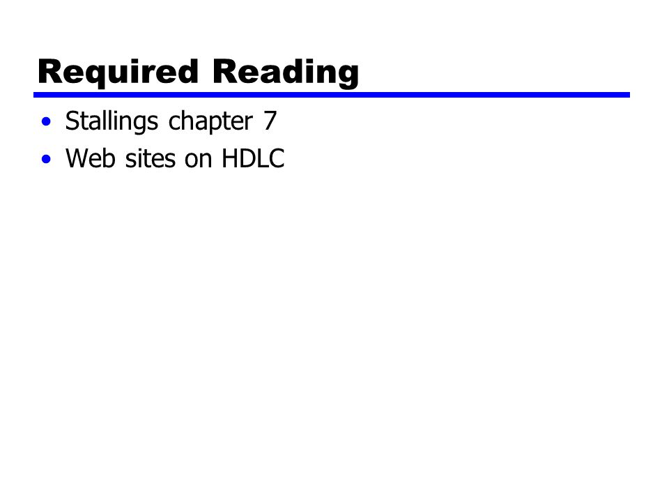 Required Reading Stallings chapter 7 Web sites on HDLC