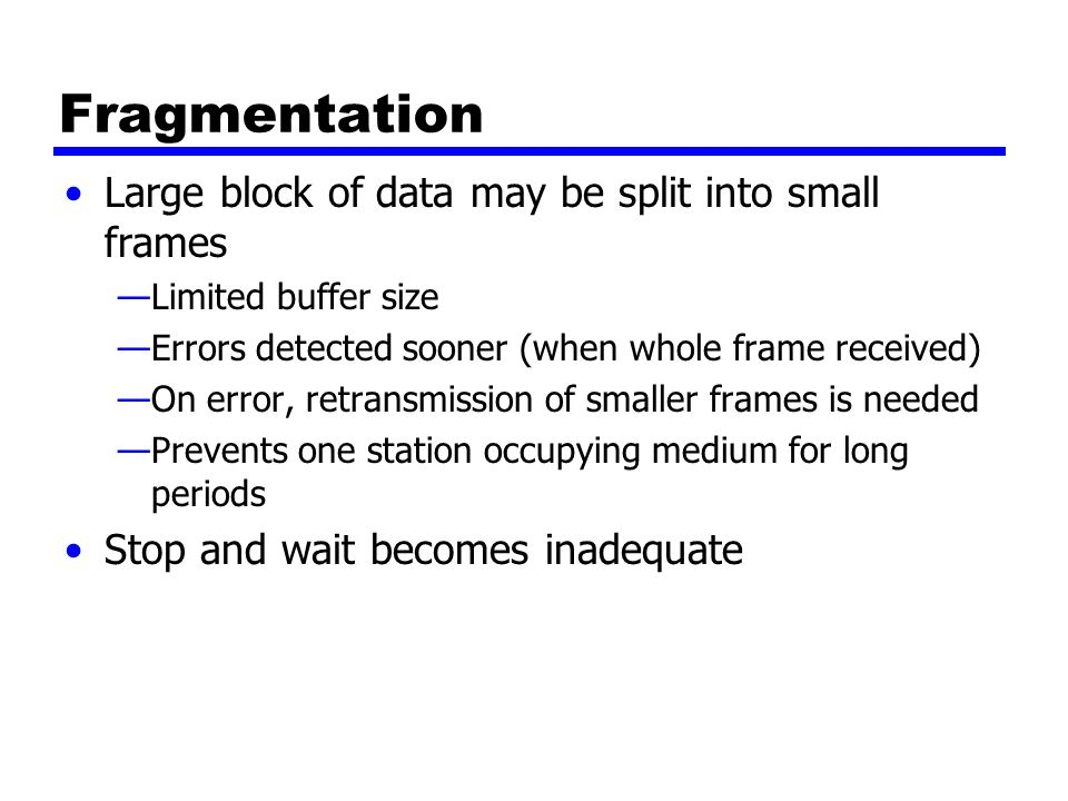 Fragmentation Large block of data may be split into small frames