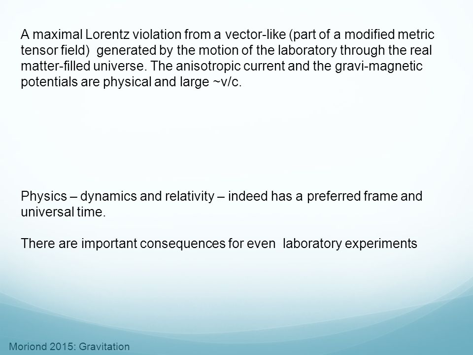 A maximal Lorentz violation from a vector-like (part of a modified metric tensor field) generated by the motion of the laboratory through the real matter-filled universe. The anisotropic current and the gravi-magnetic potentials are physical and large ~v/c.