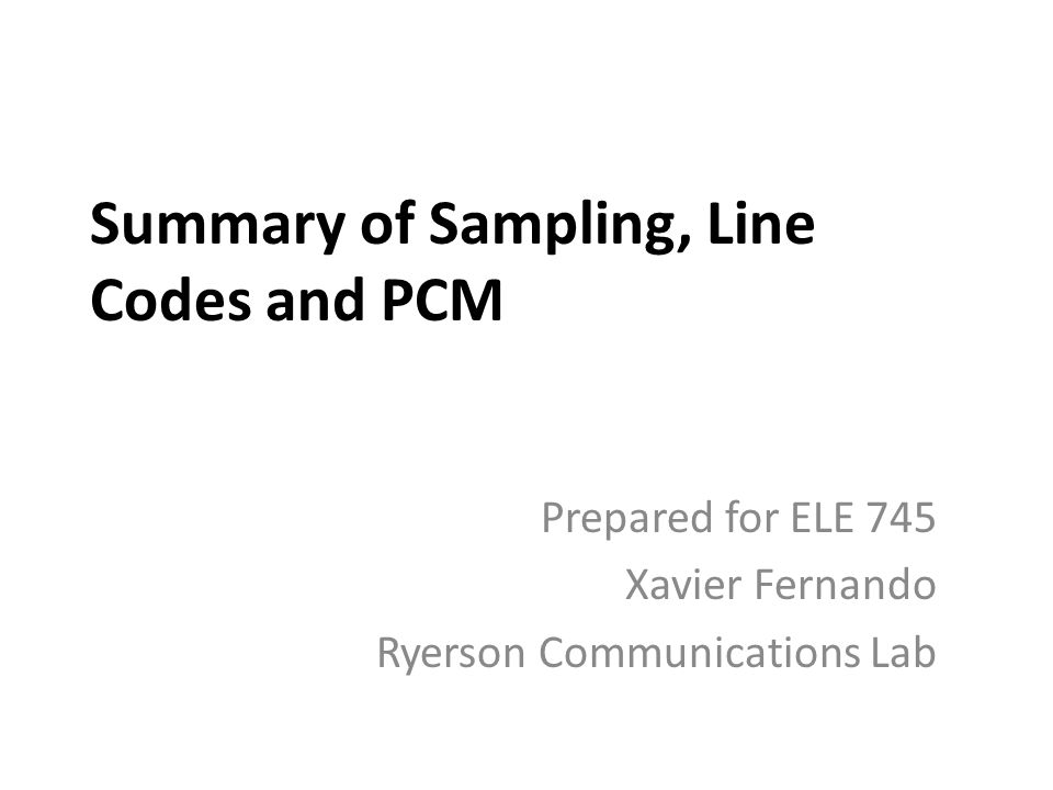 Summary of Sampling, Line Codes and PCM