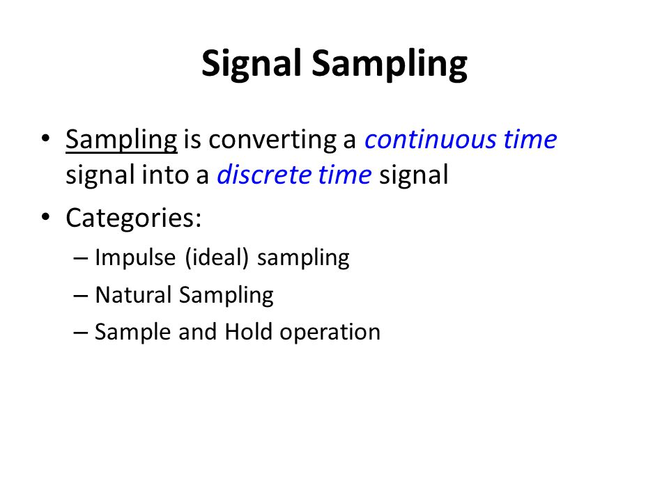 Signal Sampling Sampling is converting a continuous time signal into a discrete time signal. Categories: