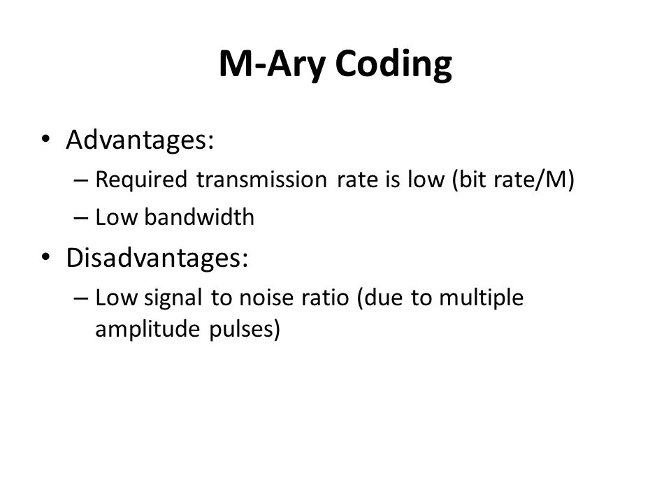 M-Ary Coding Advantages: Disadvantages: