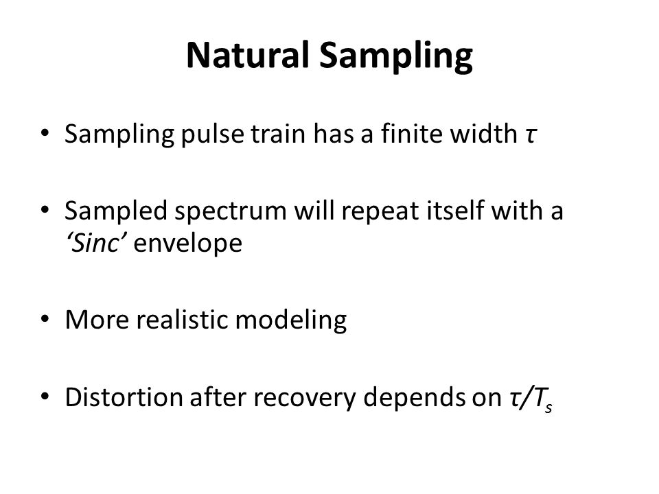 Natural Sampling Sampling pulse train has a finite width τ