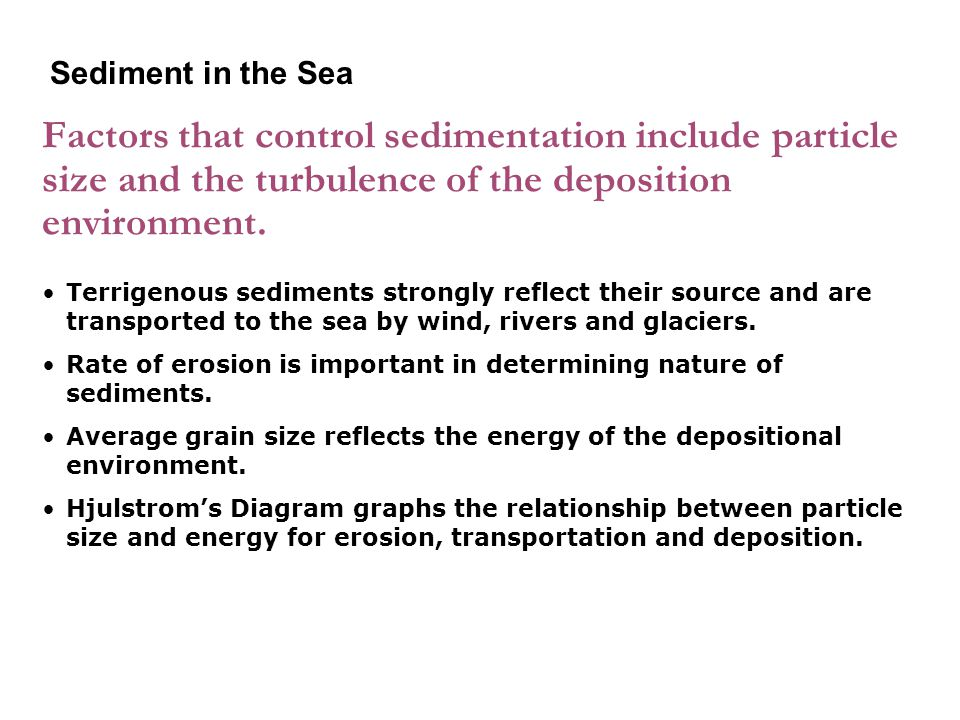 4-1 Sediment in the Sea. Factors that control sedimentation include particle size and the turbulence of the deposition environment.