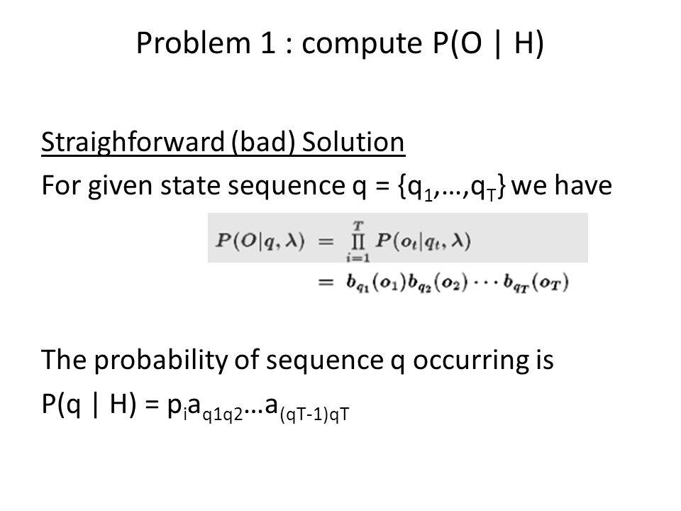 Problem 1 : compute P(O | H)