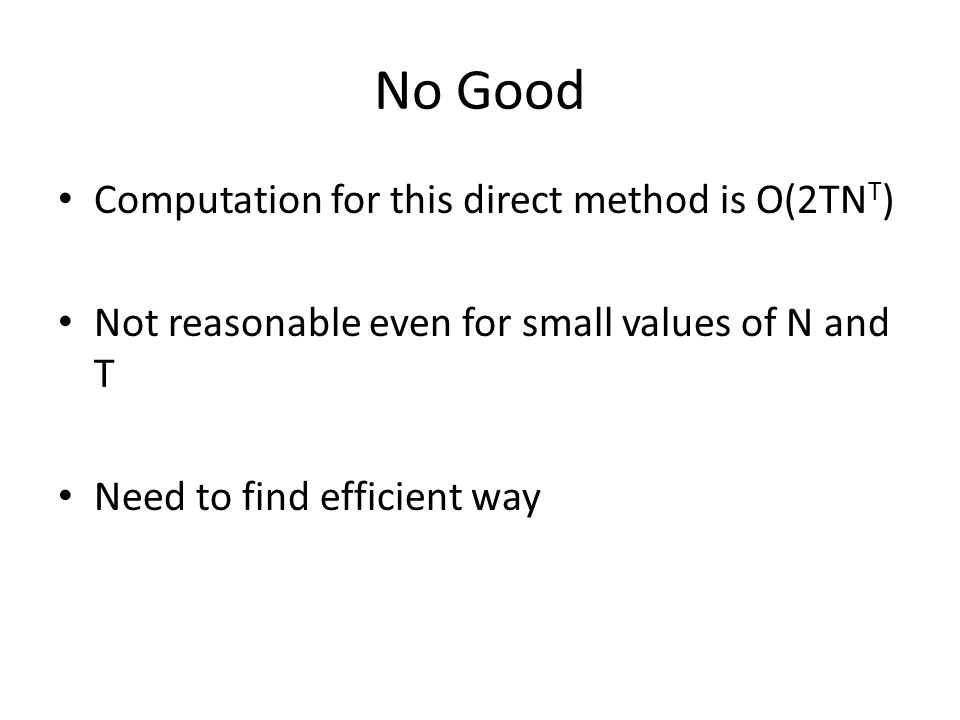 No Good Computation for this direct method is O(2TNT)