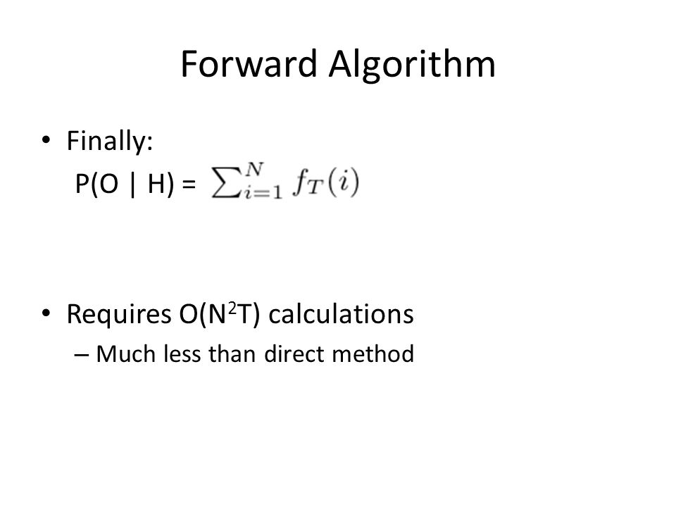 Forward Algorithm Finally: P(O | H) = Requires O(N2T) calculations