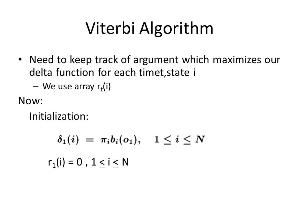 Viterbi Algorithm Need to keep track of argument which maximizes our delta function for each timet,state i.