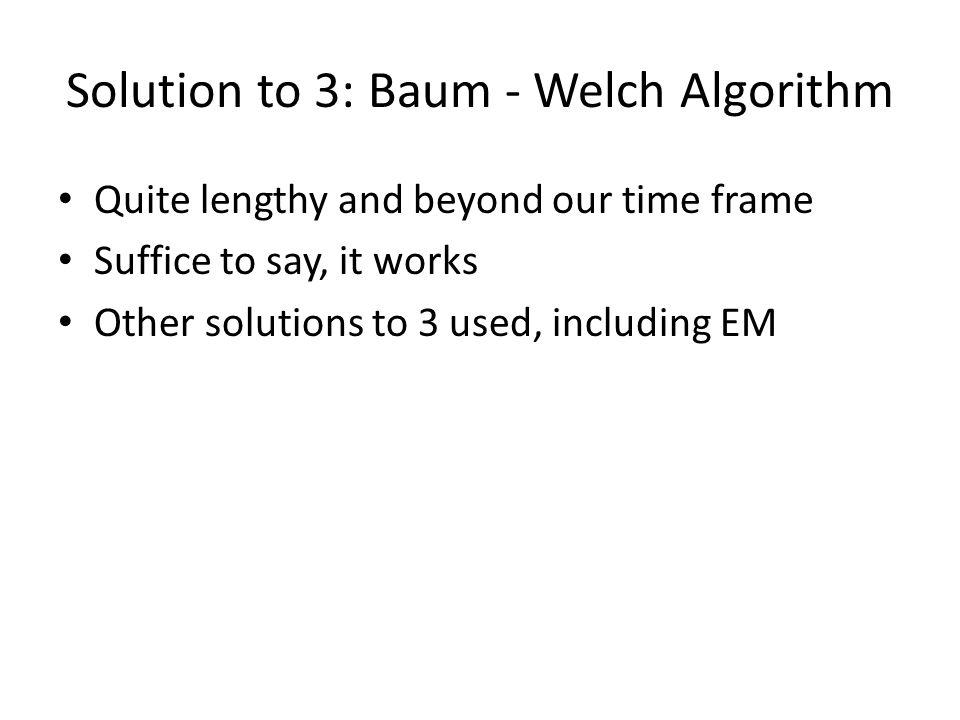 Solution to 3: Baum - Welch Algorithm