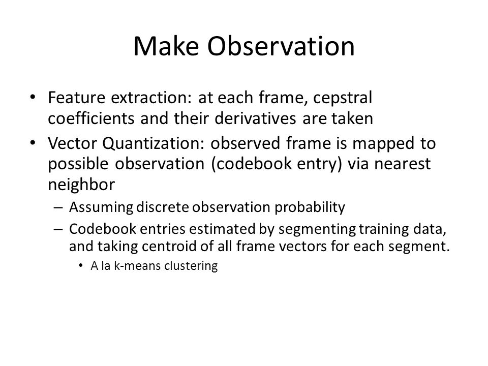 Make Observation Feature extraction: at each frame, cepstral coefficients and their derivatives are taken.