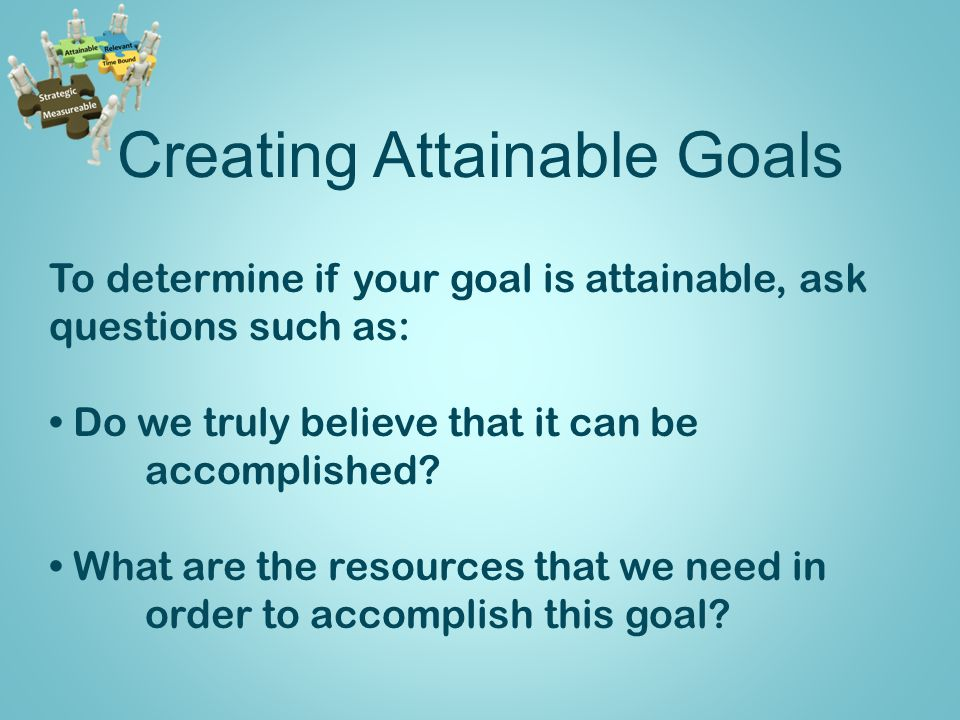 Creating Attainable Goals