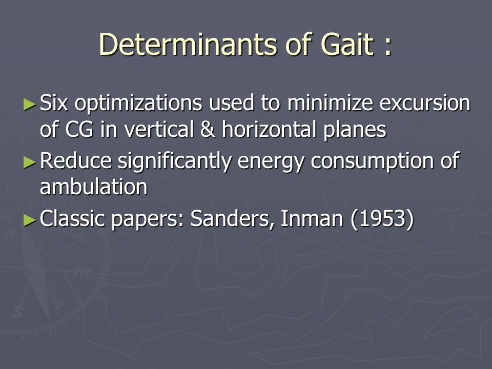 Determinants of Gait : Six optimizations used to minimize excursion of CG in vertical & horizontal planes.
