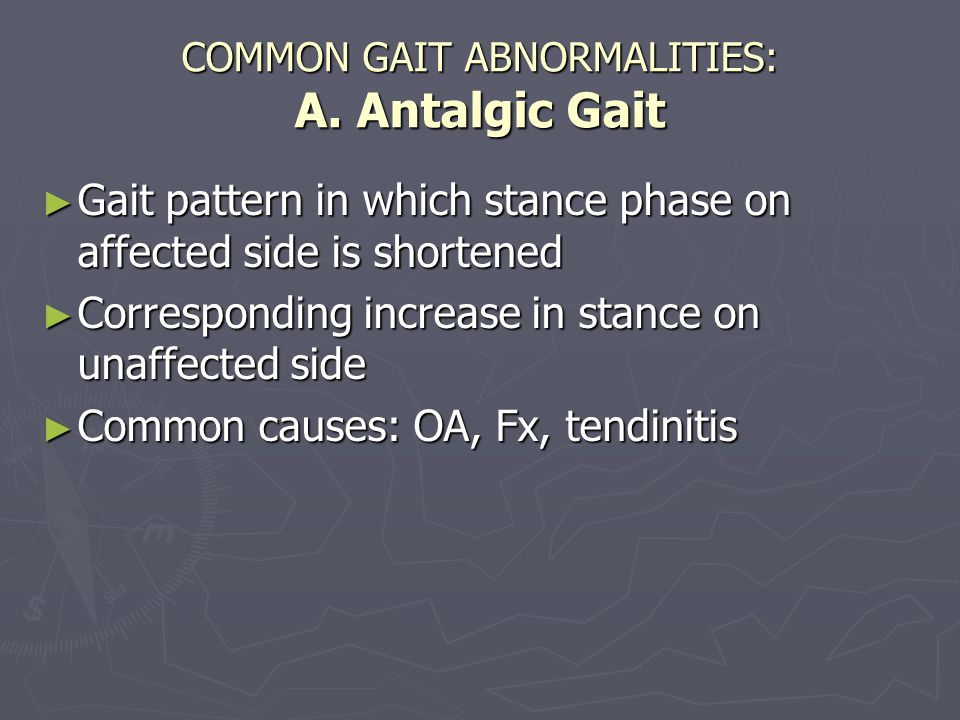 COMMON GAIT ABNORMALITIES: A. Antalgic Gait