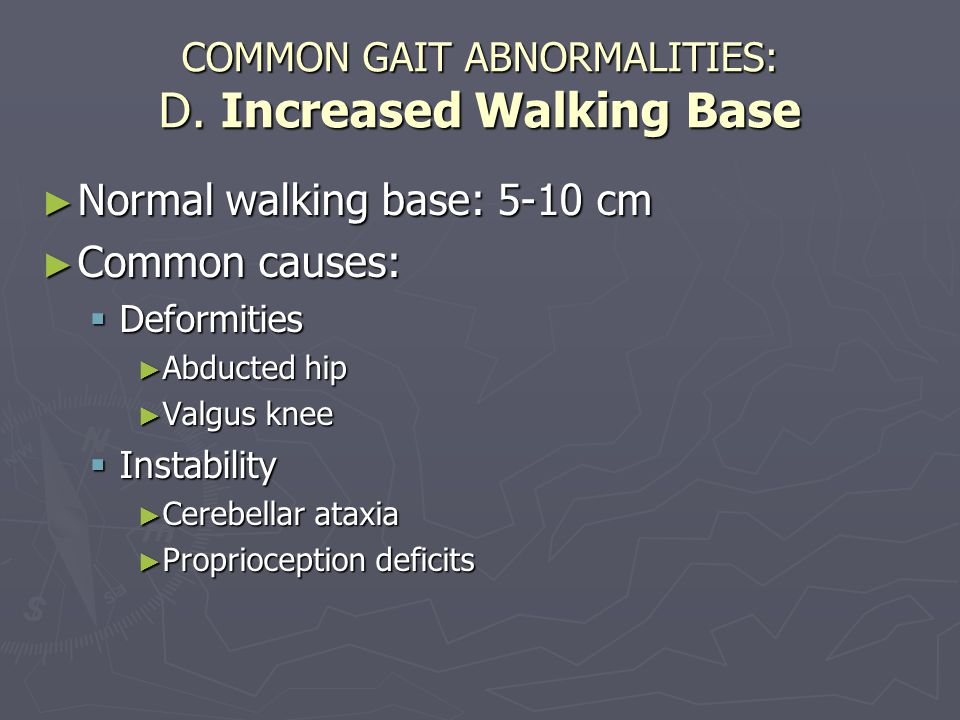 COMMON GAIT ABNORMALITIES: D. Increased Walking Base