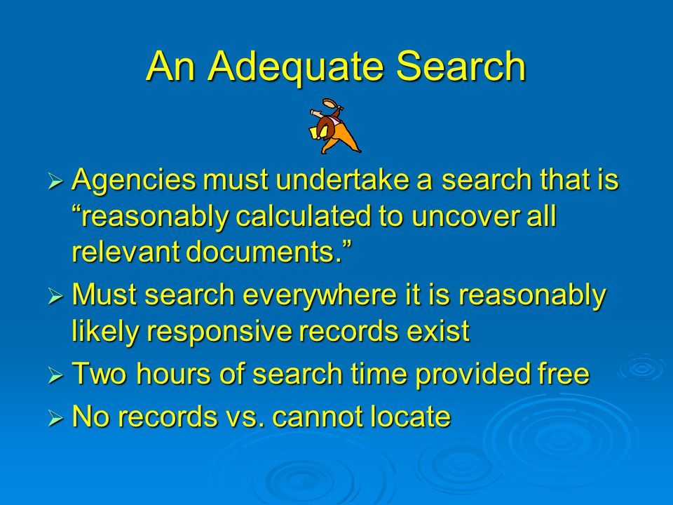 An Adequate Search Agencies must undertake a search that is reasonably calculated to uncover all relevant documents.