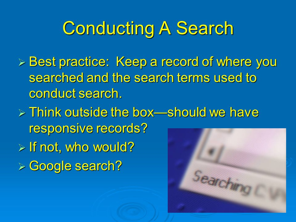 Conducting A Search Best practice: Keep a record of where you searched and the search terms used to conduct search.