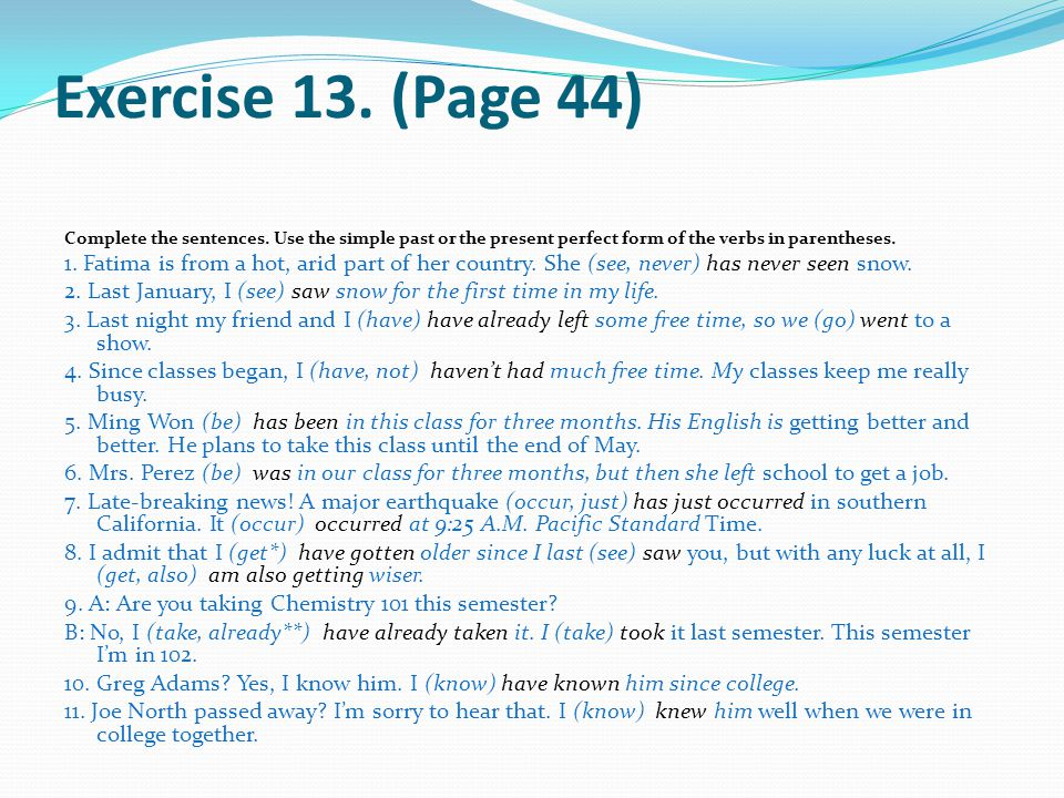 Exercise 13. (Page 44) Complete the sentences. Use the simple past or the present perfect form of the verbs in parentheses.