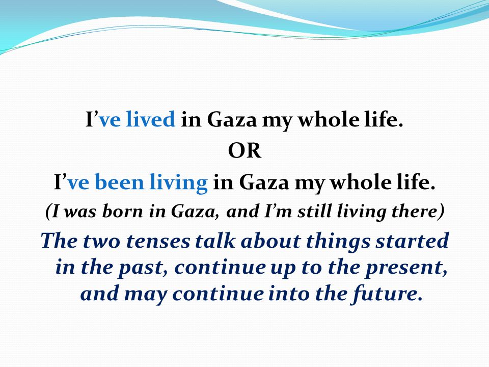 I've lived in Gaza my whole life. OR