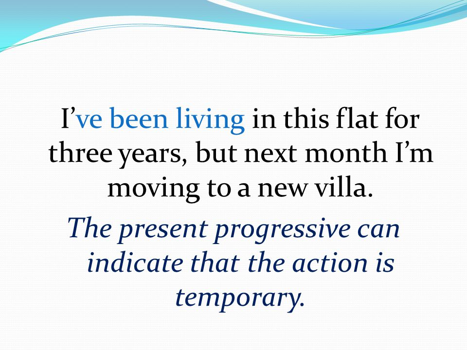The present progressive can indicate that the action is temporary.